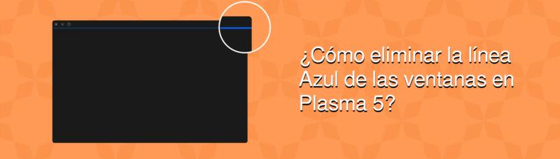 Elimina la línea azul de la barra de título en las ventanas de Plasma